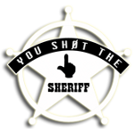 You Sh0t The Sheriff