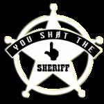 You Sh0t The Sheriff